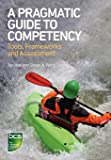 A Pragmatic Guide to Competency: Tools, Frameworks and Assessment