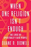 When One Religion Isn't Enough: The Lives of