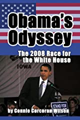 Obama's Odyssey: The 2008 Race for the White House: (Vol. I, Caucus to Convention) Kindle Edition