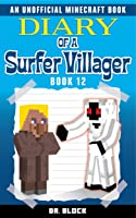 Diary Of A Surfer Villager: Book 12: (an