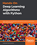 Hands-On Deep Learning Algorithms with Python: Master deep learning algorithms with extensive math by implementing them using TensorFlow (English Edition)