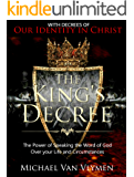 The King's Decree : The Power of Speaking the Word of God over your Life and Circumstances