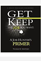 A Job Hunter's Primer: Get and Keep the Job You Want Kindle Edition