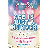 Chicken Soup for the Soul: Age Is Just a Number: 101 Stories of Humor & Wisdom for Life After 60