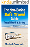 Safe Travel Guide: Travel Safety Tips & Travel Health Advice ( Non-Boring Travel Guides)