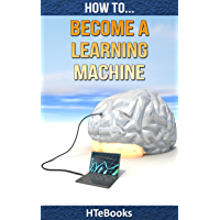 How To Become a Learning Machine: Quick Start Guide (How To eBooks Book 24) (English Edition)