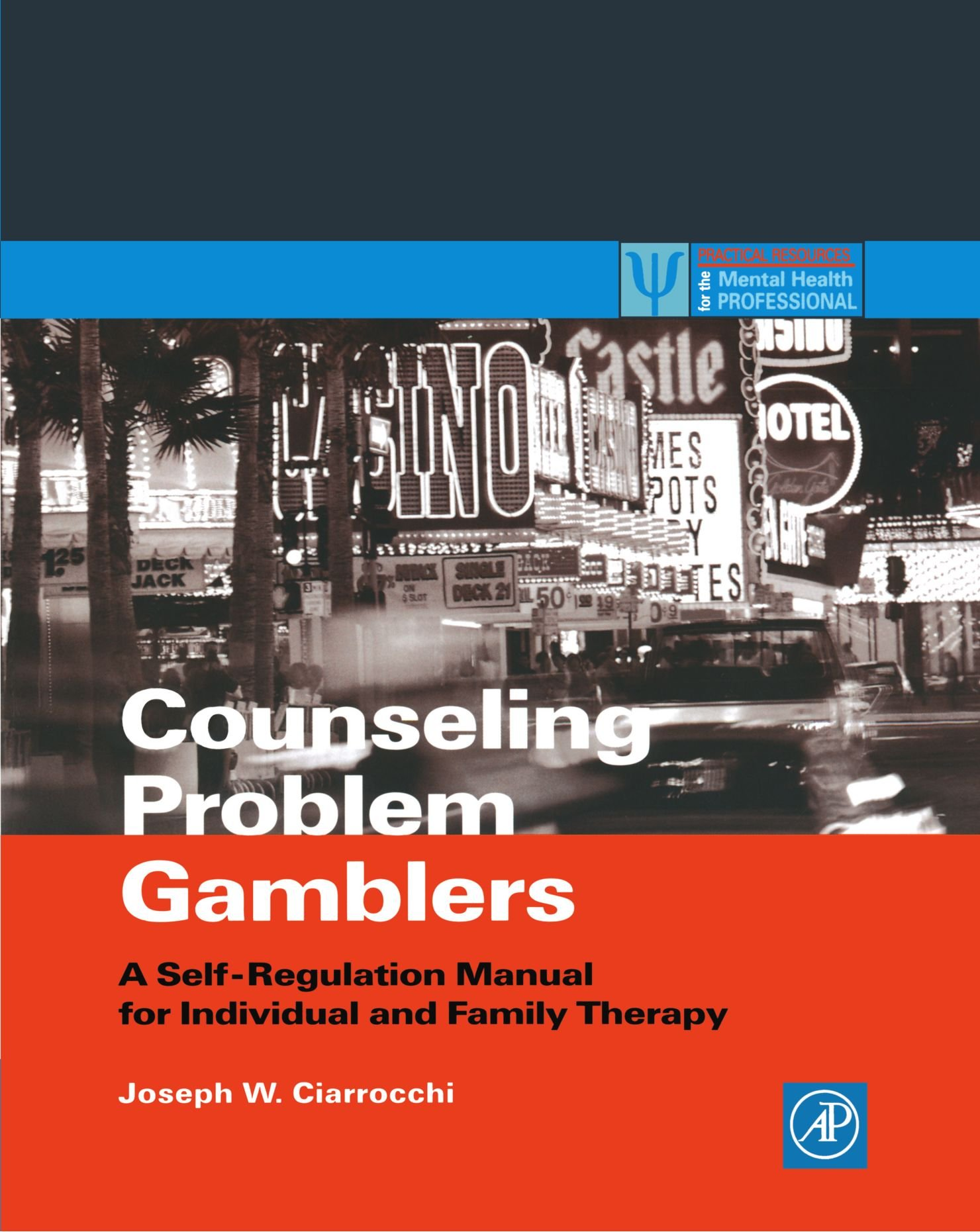 Counseling Problem Gamblers: A Self-Regulation Manual for Individual and Family Therapy (Practical Resources for the Mental Health Professional) by Academic Press