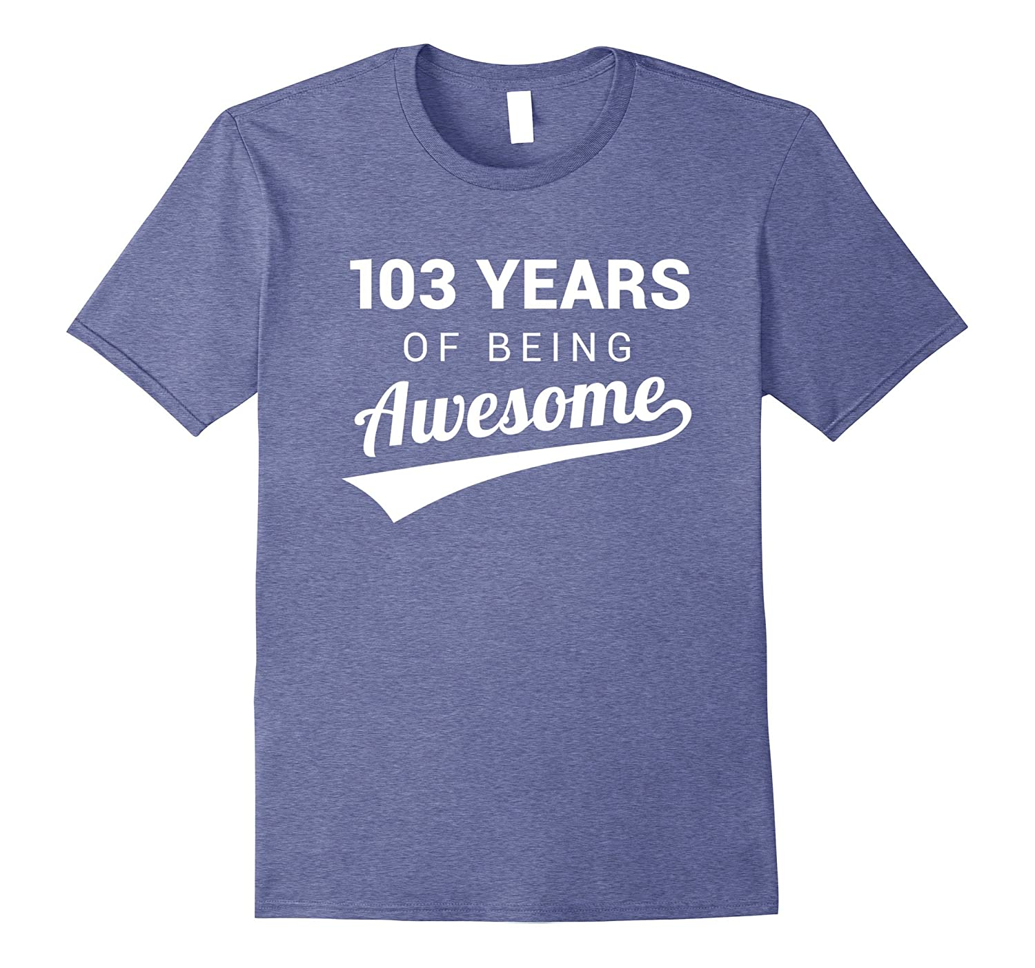 103rd Birthday Gift Shirt Funny Awesome 103 Year Old Bday-CL