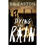 Dying for Rain (The Rain Trilogy Book 3)
