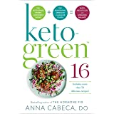 Keto-Green 16: The Fat-Burning Power of Ketogenic Eating + The Nourishing Strength of Alkaline Foods = Rapid Weight Loss and
