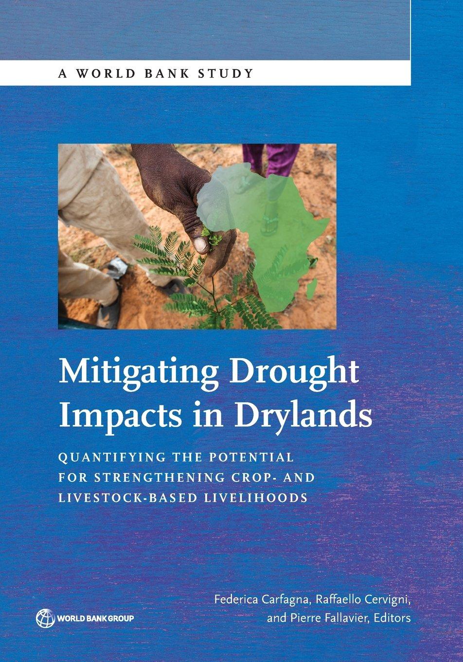 Download Mitigating Drought Impacts in Drylands: Quantifying the Potential for Strengthening Crop- and Livestock-Based Livelihoods (World Bank Studies) pdf