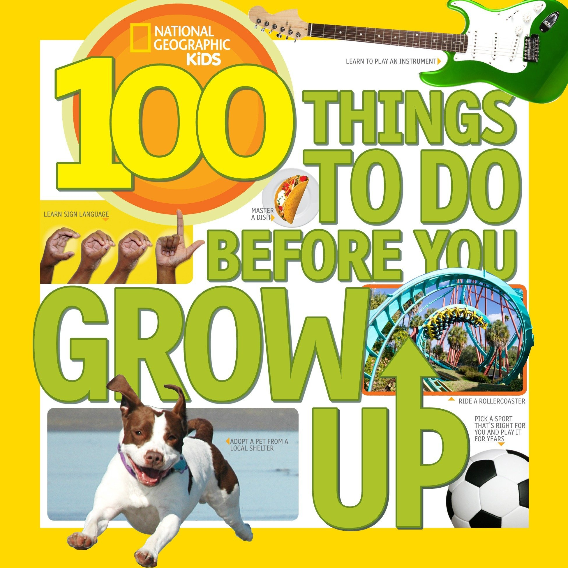 100 Things to Do Before You Grow Up (National Geographic Kids): Lisa M.  Gerry: 9781426315589: Amazon.com: Books