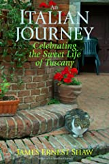 AN ITALIAN JOURNEY Celebrating the Sweet Life of Tuscany Kindle Edition