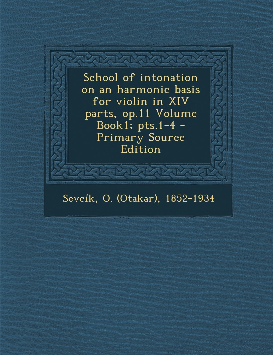 School of intonation on an harmonic basis for violin in XIV parts, op.11 Volume Book1; pts.1-4 pdf