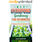 DIY Hydroponic Gardening for Beginners: A Step-By-Step Guide to Hydroponics Gardening, Basics of the System and How to Build Your Indoor and Outdoor Garden. Grow Fresh Vegetables, Herbs, and Fruit!