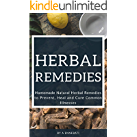 Herbal Remedies: Homemade Natural Herbal Remedies to Prevent, Heal and Cure Common Illnesses