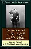 Der seltsame Fall des Dr. Jekyll und Mr. Hyde: Fesselnde Einblicke in die Untiefen der menschlichen Seele (Vollständige deutsche Ausgabe): Ein Gruselklassiker
