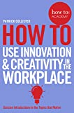 How To Use Innovation and Creativity in the Workplace (How To: Academy)