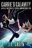Carrie's Calamity (Carrie Hatchett, Space Adventurer Book 5)