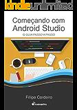 Começando com Android Studio: O Guia Passo a Passo