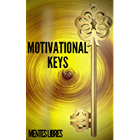 MOTIVATIONAL KEYS: Powerful KEYS to keep you motivated and develop your skills towards SUCCESS! (English Edition)