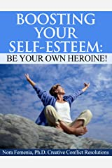 Boosting Your Self Esteem: Be Your Own Heroine! (Healing Emotional Abuse Book 4) Kindle Edition