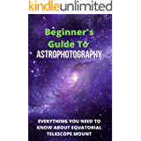 Beginner's Guide To Astrophotography: Everything You Need To Know About Equatorial Telescope Mount: Astrophotography…