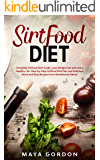 SirtFood Diet: Sirtfood Diet Guide: Lose Weight Fast and Live a Healthy Life. Learn What Sirtuins are, Workout Advices,Tasty 7-Day Meal Plan.