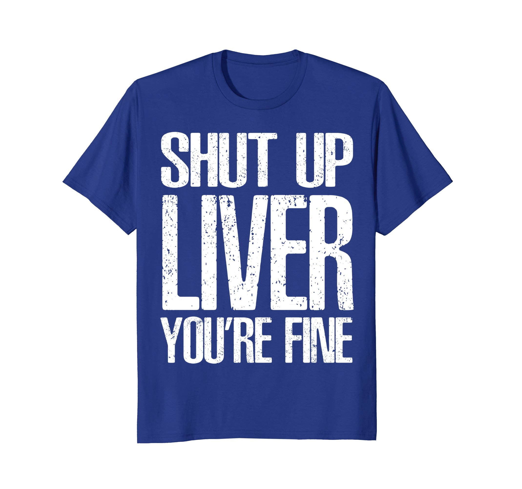 Mens Shut Up Liver Youre Fine T-Shirt Cool Drinking Gift 2XL Royal Blue