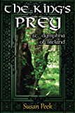 The King's Prey: Saint Dymphna of Ireland (God's Forgotten Friends: Lives of Little-known Saints)