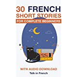 30 French Short Stories for Complete Beginners: Improve your reading and listening skills in French (Learn French for Beginne