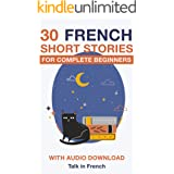30 French Short Stories for Complete Beginners: Improve your reading and listening skills in French (French Edition)