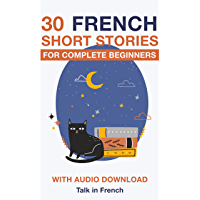 30 French Short Stories for Complete Beginners: Improve your reading and listening skills in French (Learn French for Beginners) (French Edition)