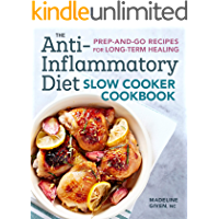The Anti-Inflammatory Diet Slow Cooker Cookbook: Prep-and-Go Recipes for Long-Term Healing