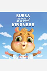 Bubba The Hamster Soars With Kindness: A Social Emotional Children's Book About Empathy, Kindness and Compassion Kindle Edition