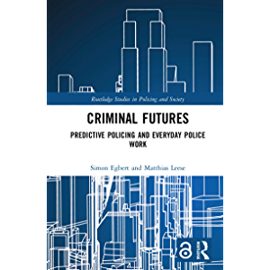Criminal Futures: Predictive Policing and Everyday Police Work (Routledge Studies in Policing and Society)