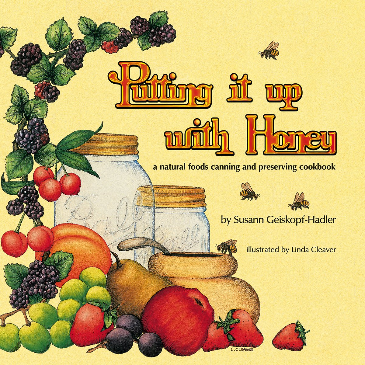 Putting It Up With Honey: A Natural Foods Canning and Preserving Cookbook, Susann Geiskopf-Hadler