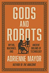 Gods and Robots: Myths, Machines, and Ancient Dreams of Technology Kindle Edition
