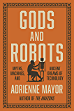 Gods and Robots: Myths, Machines, and Ancient Dreams of Technology (English Edition)