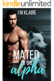 Mated To The Alpha: A Standalone Wolf Shifter Romance