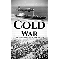 Cold War: A History From Beginning to End