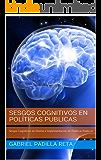 Sesgos Cognitivos en Políticas Publicas: Sesgos Cognitivos en Diseño e Implementación de  Políticas Publicas