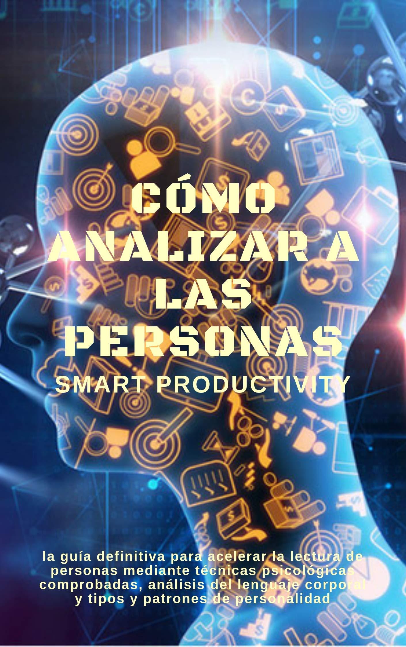 Cómo analizar a las personas: la guía definitiva para acelerar la lectura de personas mediante técnicas psicológicas comprobadas, análisis del lenguaje ... analizar comportamientos, psi nº 5)