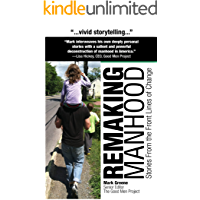 Remaking Manhood: Stories From the Front Lines of Change