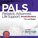 Pediatric Advanced Life Support (PALS) Provider Handbook