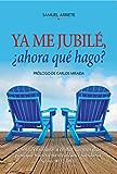 Ya me jubilé, ¿ahora qué hago? (Spanish Edition)