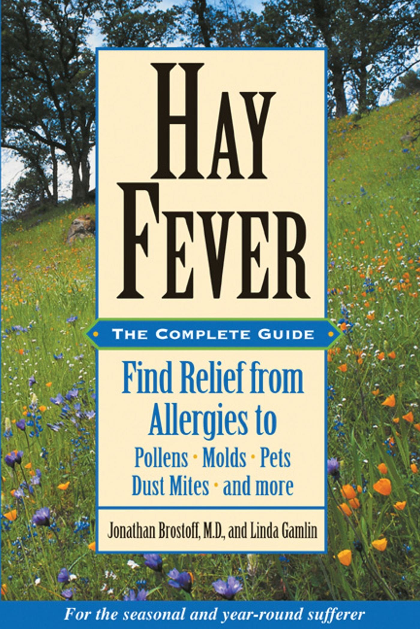 Hay Fever: The Complete Guide: Find Relief from Allergies to Pollens, Molds, Pets, Dust Mites, and more pdf epub