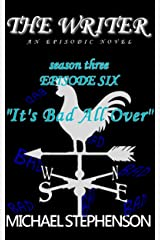 "The Writer: ""It's Bad All Over"" : Season Three Episode 6 Kindle Edition"