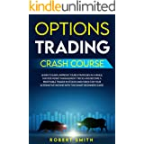 OPTIONS TRADING CRASH COURSE: LEARN TO EARN..IMPROVE YOURS STRATEGIES IN A WHILE, MASTER MONEY MANAGEMENT TRICKS & BECOME A P