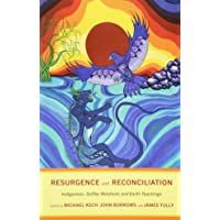 Resurgence and Reconciliation: Indigenous-Settler Relations and Earth Teachings